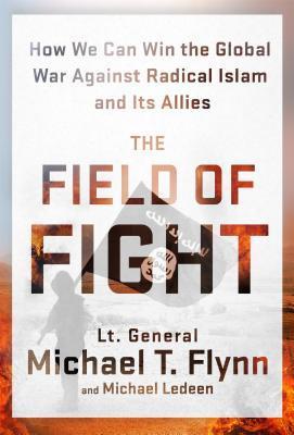 El campo de la lucha: cómo podemos ganar la guerra global contra el Islam radical y sus aliados