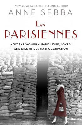 Les Parisiennes: Cómo las mujeres de París vivieron, amaron y murieron bajo la ocupación nazi