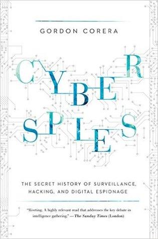 Cyberspies: La historia secreta de la vigilancia, piratería y espionaje digital