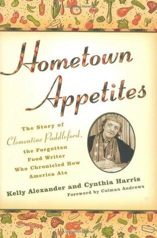 Appetites de la ciudad natal: La historia de Clementine Paddleford, el escritor olvidado de la comida quién cronó cómo América comió
