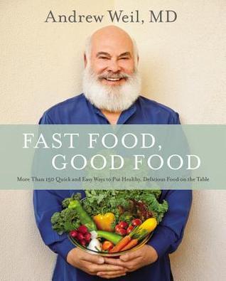 Comida rápida, buena comida: más de 150 formas rápidas y fáciles de poner comida sana y deliciosa en la mesa