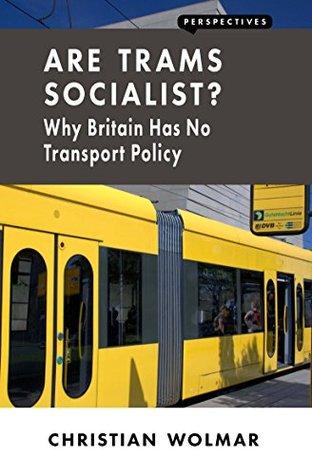 ¿Son los tranvías socialistas ?: ¿Por qué Gran Bretaña no tiene política de transporte?