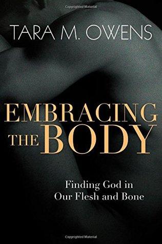 Abrazar el cuerpo: encontrar a Dios en nuestra carne y hueso