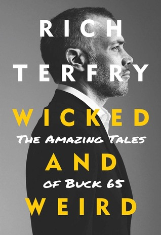 Wicked and Weird: The Amazing Tales of Buck 65