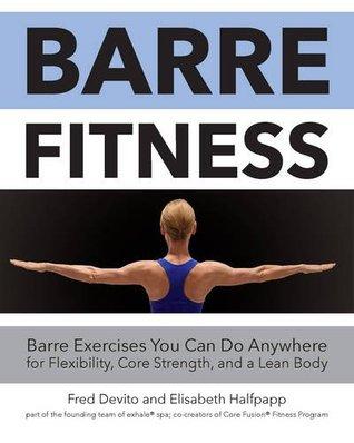 Barre Fitness: Barre ejercicios que usted puede hacer en cualquier lugar para la flexibilidad, la fuerza de la base, y un cuerpo magro