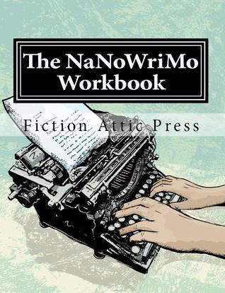 El libro de trabajo NaNoWriMo (libros de trabajo de la prensa del ático de ficción para los escritores)