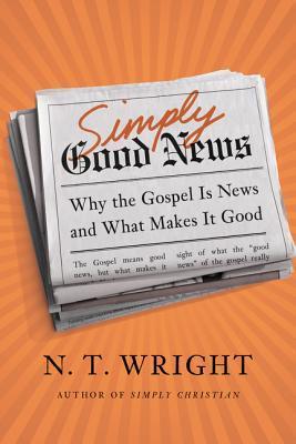 Simplemente buenas noticias: por qué el Evangelio es noticia y lo que lo hace bueno