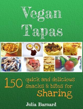Tapas veganas: 150 bocadillos rápidos y deliciosos y bocados para compartir