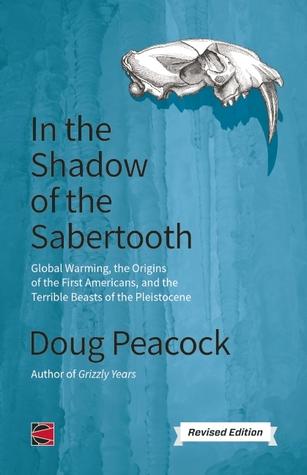 En la sombra del Sabertooth: calentamiento global, los orígenes de los primeros americanos, y las bestias terribles del Pleistocene
