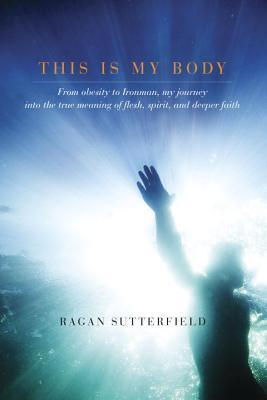 Este es mi cuerpo: de la obesidad al hombre de hierro, mi viaje al verdadero significado de la carne, el espíritu y una fe más profunda