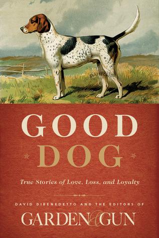 Buen perro: historias verdaderas del amor, de la pérdida, y de la lealtad