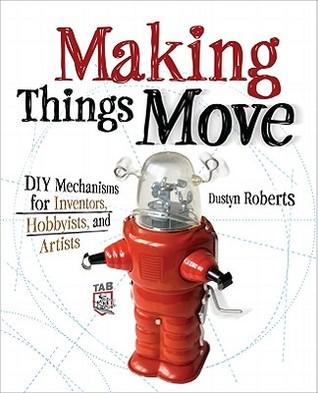Haciendo que las cosas se muevan: Mecanismos de bricolaje para inventores, aficionados y artistas