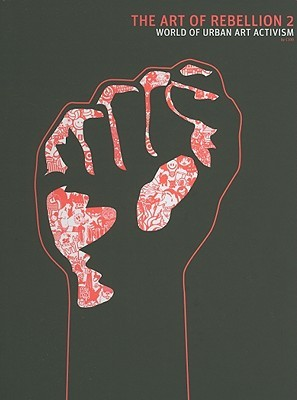 El arte de la rebelión 2: El mundo del activismo del arte urbano