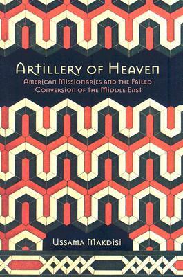 Artillería del Cielo: los misioneros americanos y la conversión fallida del Oriente Medio