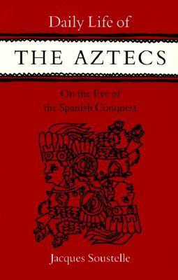 Vida cotidiana de los aztecas en la víspera de la conquista española