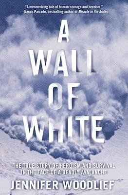 Un muro de blanco: la verdadera historia del heroísmo y la supervivencia frente a una avalancha mortal