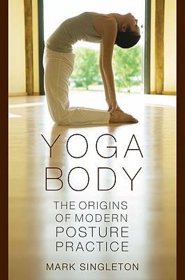 Cuerpo de yoga: los orígenes de la práctica de la postura moderna