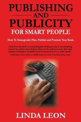 Publicación y publicidad para personas inteligentes: cómo planificar, publicar y promocionar estratégicamente su libro
