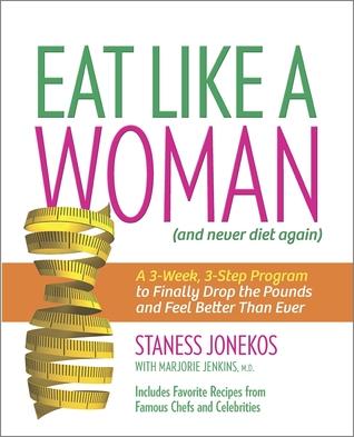 Coma como una mujer: un programa de 3 semanas, 3 pasos para finalmente caer las libras y sentirse mejor que nunca