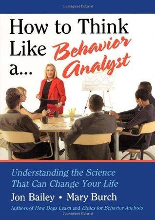 Cómo pensar como un analista de comportamiento: comprender la ciencia que puede cambiar tu vida