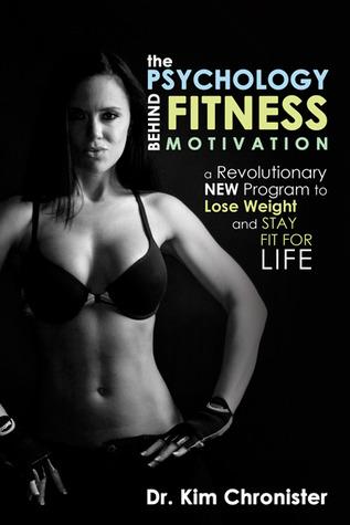 La psicología detrás de la motivación de la aptitud: un nuevo programa revolucionario para perder peso y mantenerse en forma para toda la vida