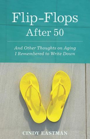 Flip-Flops después de los 50: Y otros pensamientos sobre el envejecimiento Me acordé de escribir