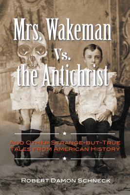 La Sra. Wakeman contra el Anticristo: y otros cuentos extraños-pero-verdaderos de la historia americana