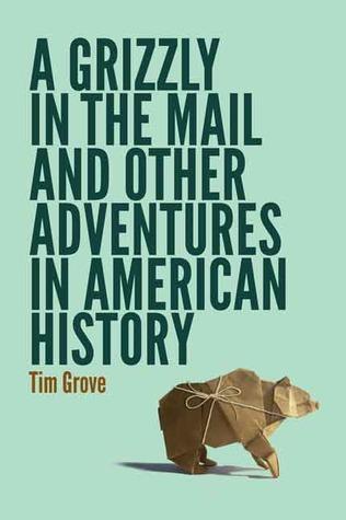 Un Grizzly en el correo y otras aventuras en la historia de Estados Unidos