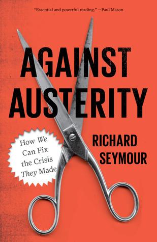 Contra la Austeridad: Cómo podemos arreglar la crisis que hicieron