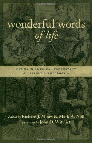 Maravillosas palabras de vida: Himnos en la historia protestante estadounidense y la teología
