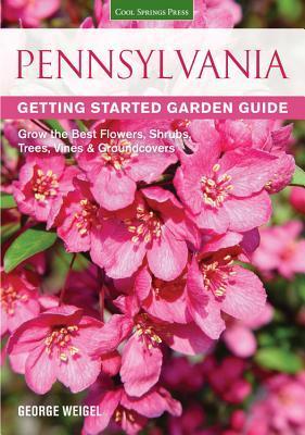 Pensilvania Guía de Jardines de Inicio: Cultive las Mejores Flores, Arbustos, Árboles, Viñas y Revestimientos