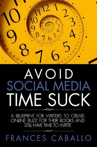 Evite los medios sociales Time Suck: un plan para que los escritores creen un zumbido en línea para sus libros y aún tengan tiempo para escribir
