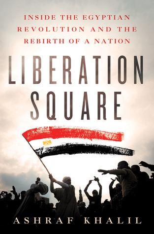 Plaza de la Liberación: dentro de la revolución egipcia y el renacimiento de una nación