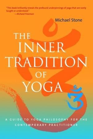 La tradición interna del yoga: una guía de la filosofía del yoga para el practicante contemporáneo