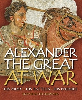Alejandro Magno en la Guerra: Su Ejército - Sus Batallas - Sus Enemigos