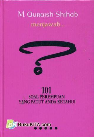 M. Quraish Shihib menjawab ... 101 Soal Perempuan Yang Patut Anda Ketahui