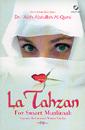 La Tahzan Para Inteligente Muslimah (Kiat Menjadi Wanita Teladan Dunia-Akhirat)