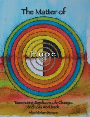 La Materia de la Esperanza: Transmutar un libro de cambios y pérdidas de vidas significativas
