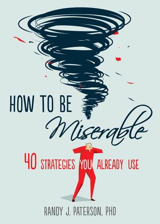 Cómo ser miserable: 40 estrategias que ya utiliza