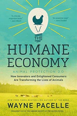 La economía humana: cómo los innovadores y los consumidores ilustrados están transformando la vida de los animales