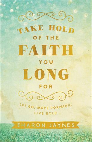 Tome la fe de la fe que usted desea: Deja ir, seguir adelante, vivir en negrita