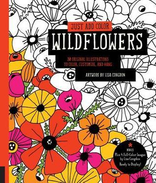 Just Add Color: Wildflowers: 30 ilustraciones originales para colorear, personalizar y colgar - Bonus Plus 4 imágenes a todo color de Lisa Congdon Ready to Display!