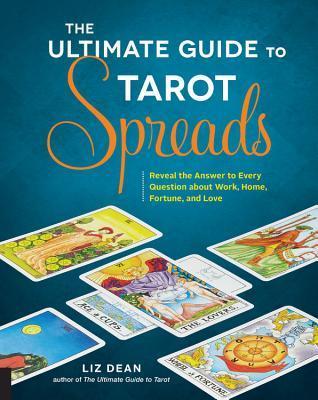 La guía definitiva para el tarot se extiende: revela la respuesta a cada pregunta sobre el trabajo, el hogar, la fortuna y el amor