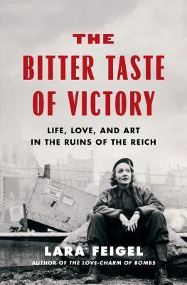 El sabor amargo de la victoria: vida, amor y arte en las ruinas del Reich
