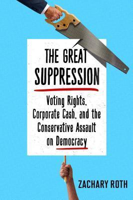 La Gran Supresión: Derechos de Voto, Dinero Corporativo y el Asalto Conservador contra la Democracia