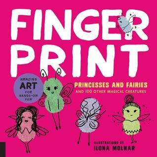 Fingerprint Princesas y hadas: y 100 Otras criaturas mágicas - arte asombroso para la diversión práctica (arte de la huella digital)