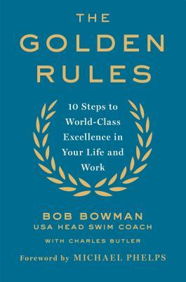 Las reglas de oro: 10 pasos a la excelencia de clase mundial en su vida y trabajo