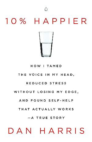 10% más feliz: ¿Cómo me domesticado la voz en mi cabeza, la reducción del estrés sin perder el borde, y se encontró Autoayuda que realmente funciona