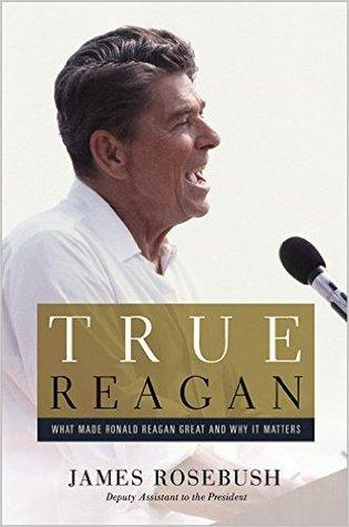 Verdadero Reagan: Lo que hizo Ronald Reagan genial y por qué importa
