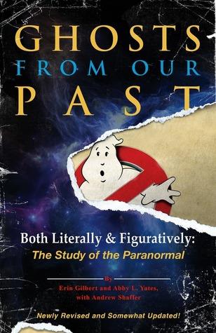 Fantasmas de nuestro pasado: tanto literalmente como figurativamente: El estudio de lo paranormal